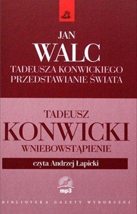 """Jan Walc """"Tadeusza Konwickiego przedstawianie świata"""" oraz audiobook """"Wniebowstąpienie"""" (czyta Andrzej Łapicki)"""